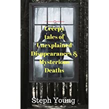 Unexplained Disappearances & Mysterious Deaths;  & the cryptic clues left behind.: Creepy Tales of Unexplained Mysteries. (English Edition)