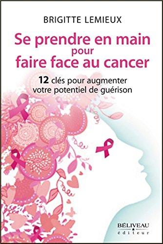 Se prendre en main pour faire face au cancer - 12 clés pour augmenter votre potentiel de guérison par Brigitte Lemieux