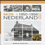 Mijn Nederland in woord en beeld Nederland door de ogen van de Nederlanders Mijn Nederland 1950-1959