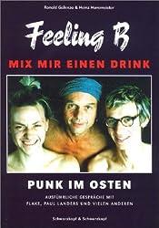Mix mir einen Drink - Feeling B: Punk im Osten -  Mit ausführlichen Interviews mit Paul Landers und Flake Lorenz