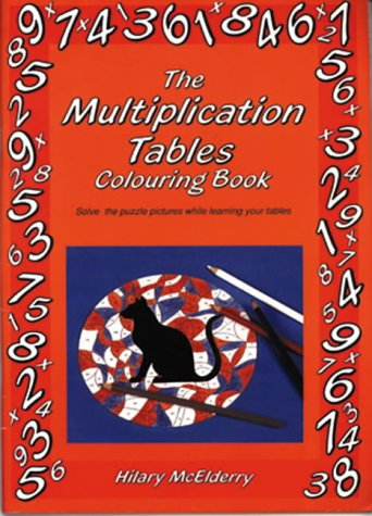 The Multiplication Tables Colouring Book: Solve the Puzzle Pictures While Learning Your Tables (Back to
