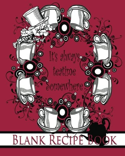 It's Always Teatime Somewhere: The Mad Hatter Blank Recipe Book: Alice's Adventures in Wonderland/ Through the Looking Glass: Volume 6 (150th Anniversary 1865 - 2015 Keepsake Books Lewis Carroll)