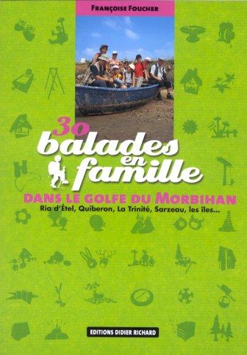 30 Balades en famille dans le golfe du Morbihan : Ria d'Etel, Quiberon, La Trinité, Sarzeau, les îles par Françoise Foucher