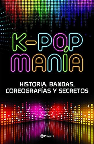 K-Pop Mania: Historia, Bandas, Coreografias y Secretos