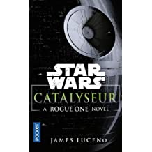 Catalyseur - A Rogue One Novel