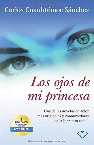 LOS OJOS DE MI PRINCESA 1 por Ing. Carlos Cuauhtémoc Sánchez