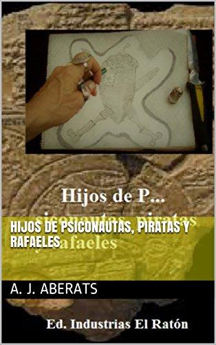 Descargar Libro Libro Hijos de psiconautas, piratas y rafaeles de A. J. Aberats