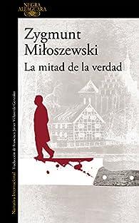 La mitad de la verdad par Zygmunt Miloszewski