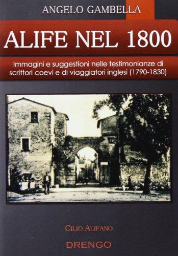 Alife nel 1800. Immagini e suggestioni nelle testimonianze di scrittori coevi e di viaggiatori inglesi (1790-1830) (Cilio Alifano)