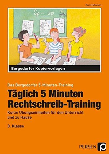 Täglich 5 Minuten Rechtschreib-Training - 3.Klasse: Kurze Übungseinheiten für den Unterricht und zu Hause (Das Bergedorfer 5-Minuten-Training) - Das Tägliche Training