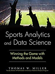 Sports Analytics and Data Science: Winning the Game with Methods and Models (FT Press Analytics) by Thomas W. Miller (2015-12-02)