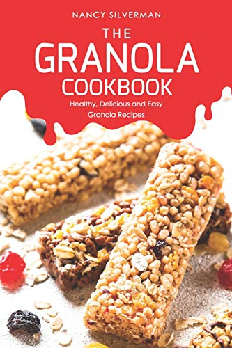 Protein Oat Bar Peanut Butter (The Granola Cookbook: Healthy, Delicious and Easy Granola Recipes)