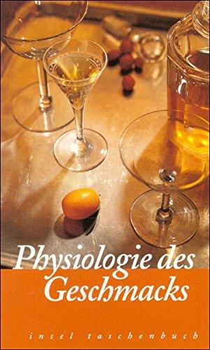 Physiologie des Geschmacks oder Betrachtungen über das höhere Tafelvergnügen (insel taschenbuch)