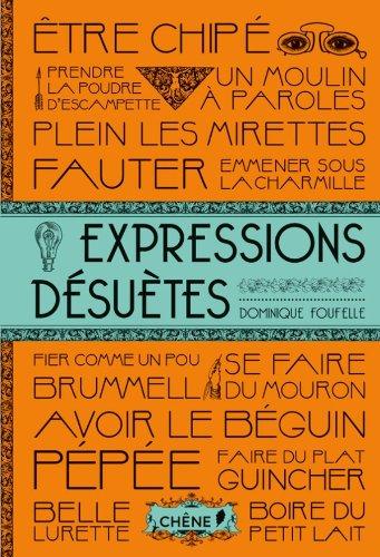 Expressions désuètes par Dominique Foufelle