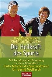 Die Heilkraft des Sports: Mit Freude an der Bewegung zu mehr Gesundheit. - Unter Mitarbeit des Sportmediziners Dr. Bernd Wolfarth