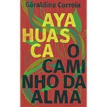 Ayahuasca: O caminho da alma (Portuguese Edition)