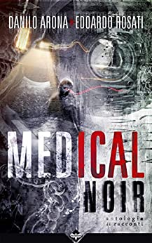Medical Noir di [Arona, Danilo, Rosati, Edoardo]