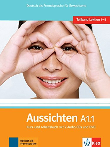 Aussichten. Teilband A1.1: Kurs- und Arbeitsbuch : Deutsch als Fremdsprache für Erwachsene