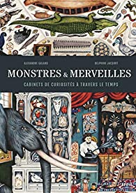 Monstres & Merveilles par Alexandre Galand