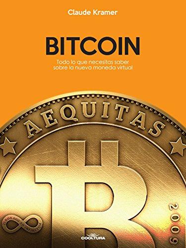 Bitcoin: Todo lo que necesitas saber sobre la nueva moneda virtual por Claude Kramer