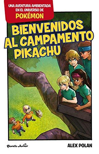 Bienvenidos al Campamento Pikachu: Una aventura ambientada en el universo Pokémon por Alex Polan