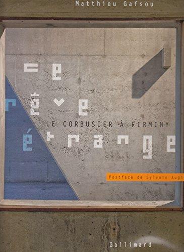 Ce rêve étrange : Le Corbusier à Firminy