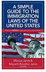 A Simple Guide to the Immigration Laws of the United States: What you NEED to know when you come to America by Marcus Jarvis (2014-01-22)