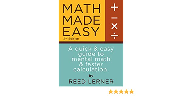 MATH MADE EASY: A quick and easy guide to mental math and faster ...
