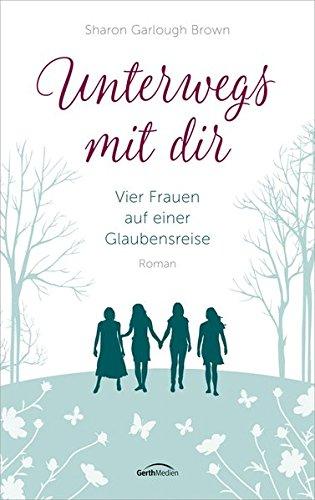 Unterwegs mit dir: Vier Frauen auf einer Glaubensreise. Roman.
