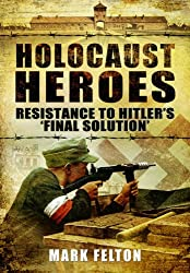 Holocaust Heroes: Resistance to Hitler's Final Solution
