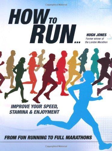 How to Run: From Fun Running to Full Marathons by Hugh Jones (2010-03-02)