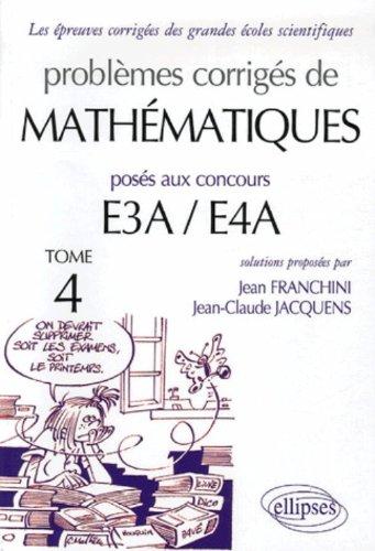 Problèmes corrigés de mathématiques posés aux concours E3A/E4A : Tome 4