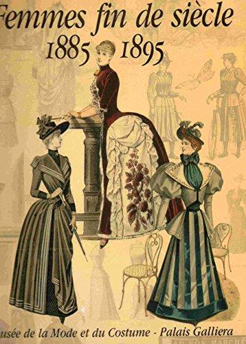 Femmes Fin De Siecle: 1885-1895 por France) Musée de la mode et du costume (Paris