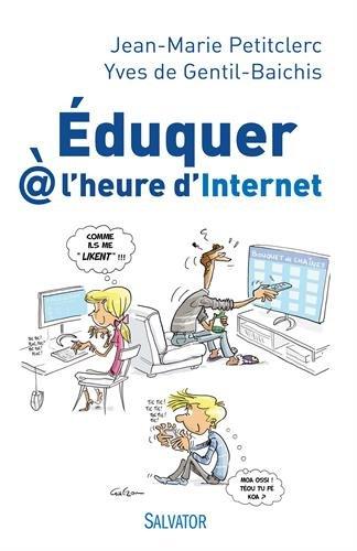 Éduquer @ l'heure d'internet. Entretiens avec Yves de Gentil-Baichis par Jean-Marie Petitclerc