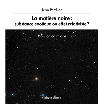 La matière noire : substance exotique ou effet relativiste ?