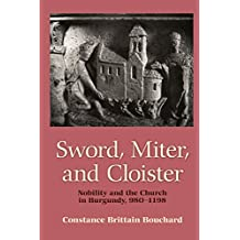 Sword, Miter, and Cloister: Nobility and the Church in Burgundy, 980–1198
