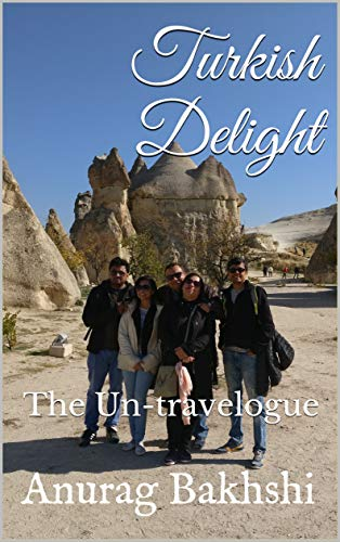 Turkish Delight: The Un-travelogue by [Bakhshi, Anurag]