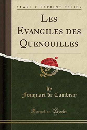 Les Evangiles Des Quenouilles (Classic Reprint) par Fouquart De Cambray