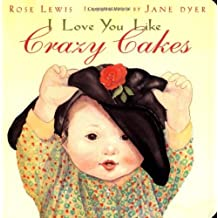 I Love You Like Crazy Cakes by Rose Lewis (2003-01-01)
