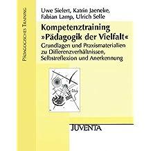 Kompetenztraining »Pädagogik der Vielfalt«: Grundlagen und Praxismaterialien zu Differenzverhältnissen, Selbstreflexion und Anerkennung (Pädagogisches Training)