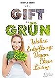 von Gift zu Grün: Vegan Clean Living