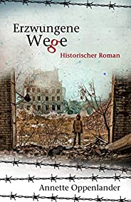 Erzwungene Wege: Historischer Roman