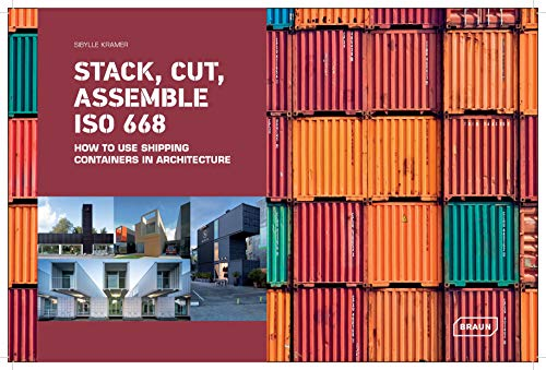 Stack, cut, assemble ISO 668: How to use shipping containers in architecture par Sibylle Kramer