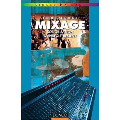 Guide pratique du mixage - sonorisation et enregistrement