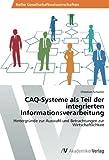 CAQ-Systeme als Teil der integrierten Informationsverarbeitung: Hintergründe zur Auswahl und Betrachtungen zur Wirtschaftlichkeit