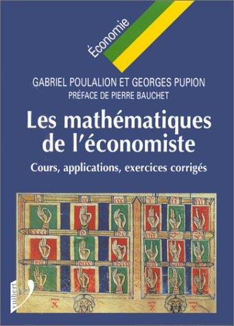 LES MATHEMATIQUES DE L'ECONOMISTE. Cours, applications, exercices corrigés
