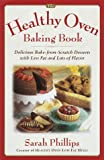 The Healthy Oven Baking Book: Delicious Bake-From-Scratch Desserts With Less Fat and Lots of Flavor