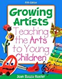 Growing Artists: Teaching the Arts to Young Children by Joan Bouza Koster (Mar 21 2011)