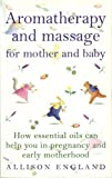 Aromatherapy And Massage For Mother And Baby: How Essential Oils Can Help You in Pregnancy and Early Motherhood (Positive Parenting)