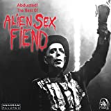 Abducted! The Best of Alien Sex Fiend [Explicit]